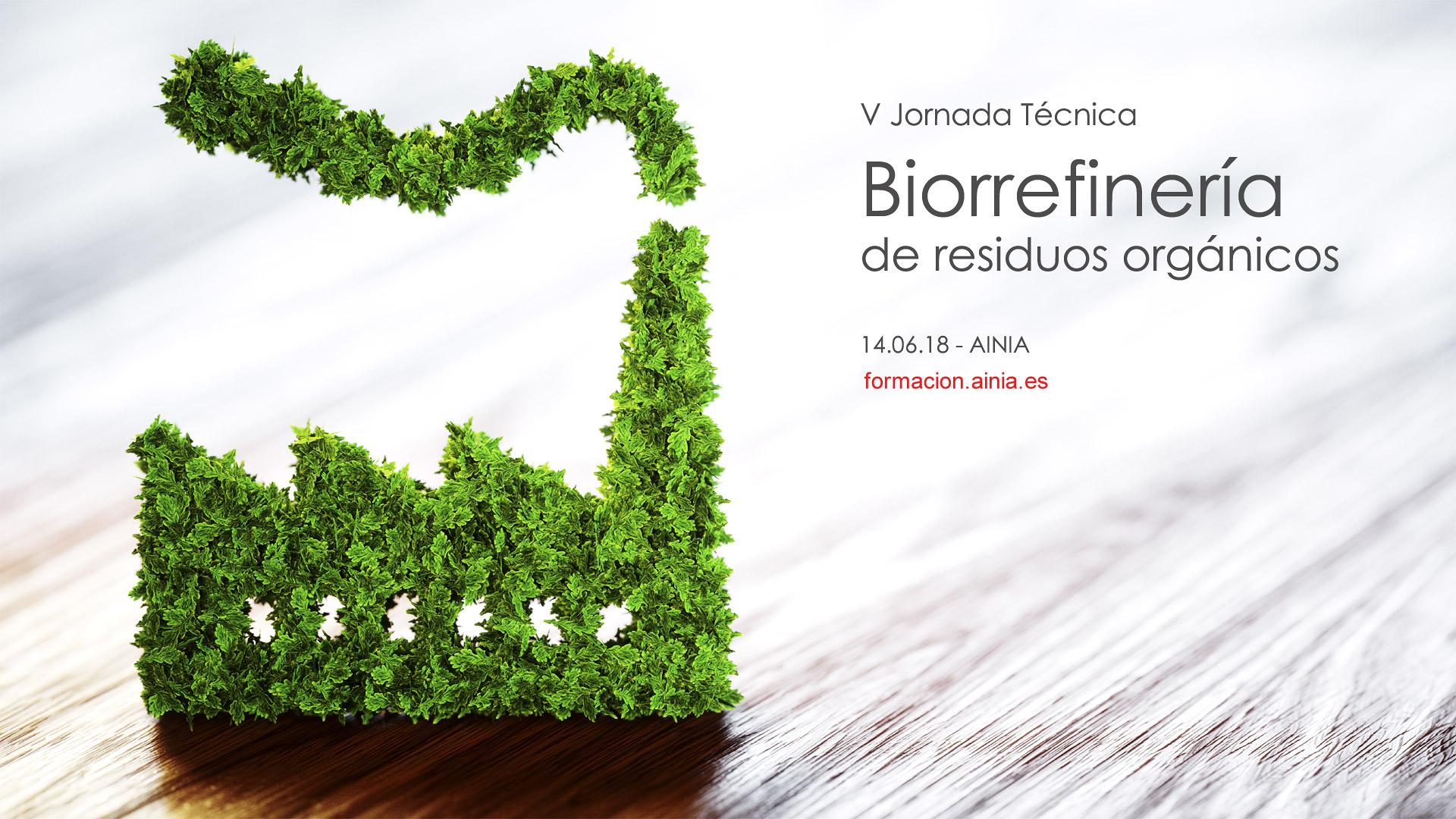 (Español) 5ª Edición de la Jornada Técnica 'Biorrefinería de Residuos Orgánicos' (Jueves, 14 de junio | 9:00h | Valencia) #biorefineryAINIA